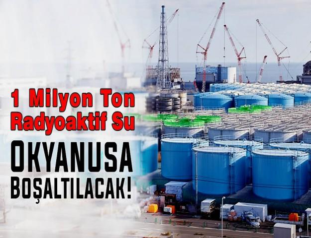1 Milyon Ton Radyoaktif Su Okyanusa Boşaltılacak!