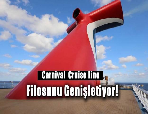 Carnival  Cruise Line Filosunu Genişletiyor!