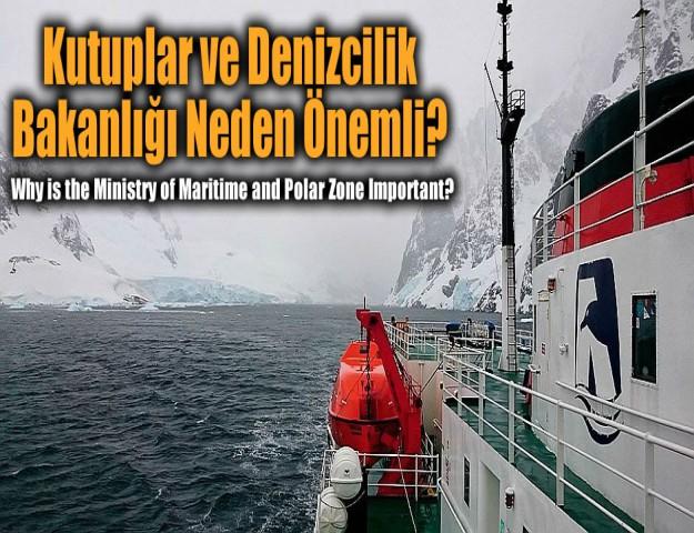 Kutuplar ve Denizcilik Bakanlığı Neden Önemli?