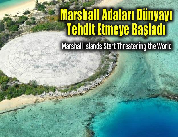 Marshall Adaları Dünyayı Tehdit Etmeye Başladı