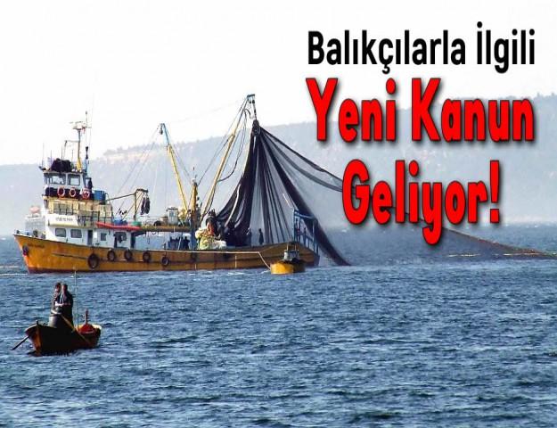 Balıkçılarla İlgili Yeni Kanun Geliyor!