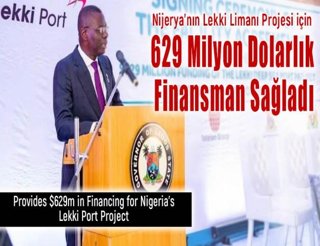 Nijerya'nın Lekki Limanı Projesi için 629 Milyon Dolarlık Finansman Sağladı