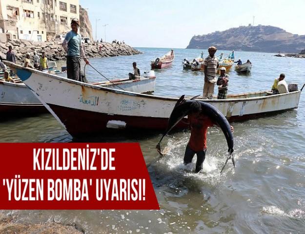 Kızıldeniz'de 'Yüzen Bomba' Uyarısı!