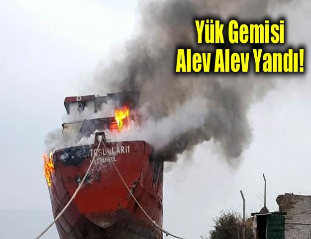 Yük Gemisi Alev Alev Yandı!