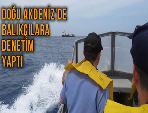 Doğu Akdeniz'de Balıkçılara Denetim Yaptı