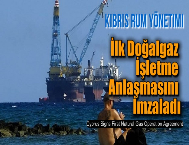 Kıbrıs Rum Yönetimi İlk Doğalgaz İşletme Anlaşmasını İmzaladı