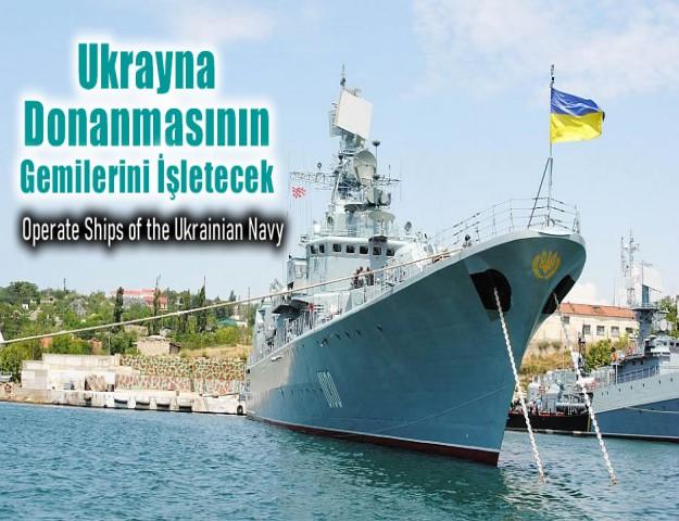 Ukrayna Donanmasının Gemilerini İşletecek