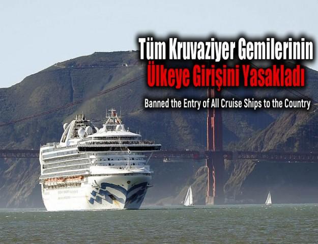 Tüm Kruvaziyer Gemilerinin Ülkeye Girişini Yasakladı
