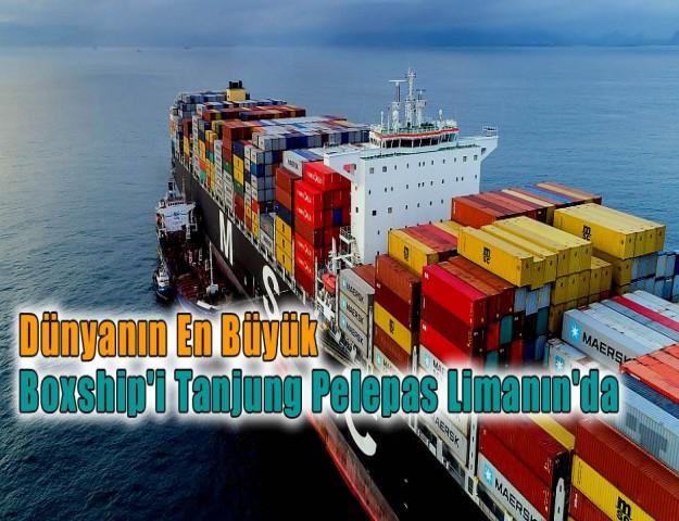 Dünyanın En Büyük Boxship'i Tanjung Pelepas Limanın'da