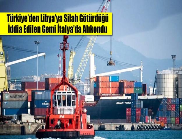 Türkiye'den Libya'ya Silah Götürdüğü İddia Edilen Gemi İtalya'da Alıkondu