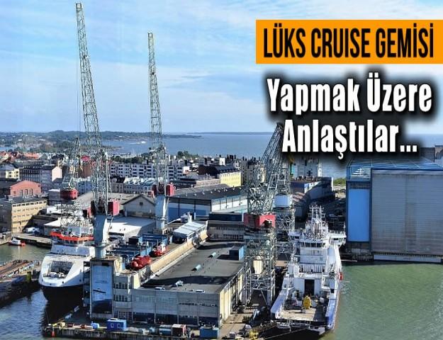 Lüks Cruise Gemisi Yapmak Üzere Anlaştılar