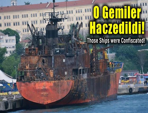 O Gemiler Haczedildi!