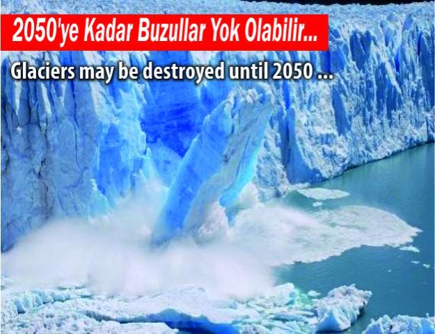 2050'ye Kadar Buzullar Yok Olabilir...