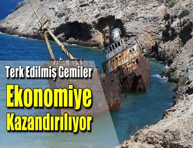 Terk Edilmiş Gemiler Ekonomiye Kazandırılıyor