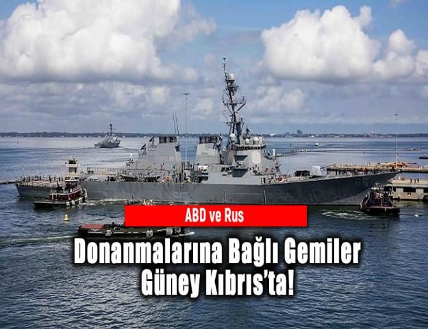 ABD ve Rus Donanmalarına Bağlı Gemiler Güney Kıbrıs'ta!