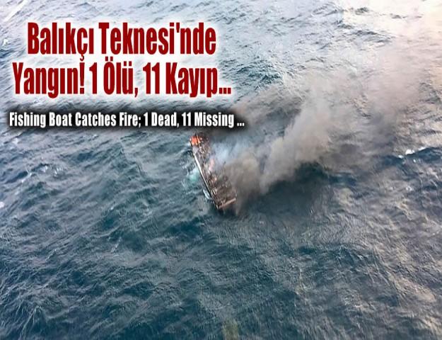 Balıkçı Teknesi'nde Yangın! 1 Ölü, 11 Kayıp...