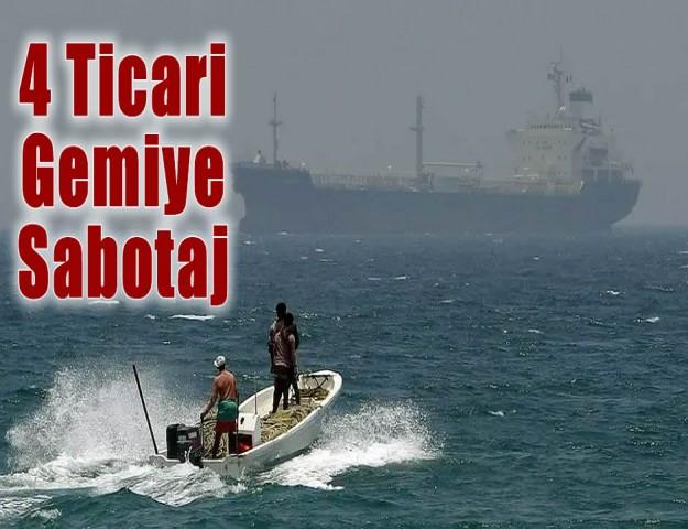 4 Ticari Gemiye Sabotaj