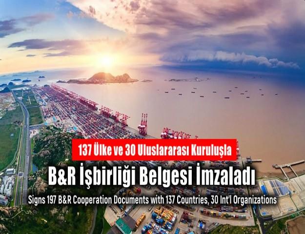 137 Ülke ve 30 Uluslararası Kuruluşla B&R İşbirliği Belgesi İmzaladı