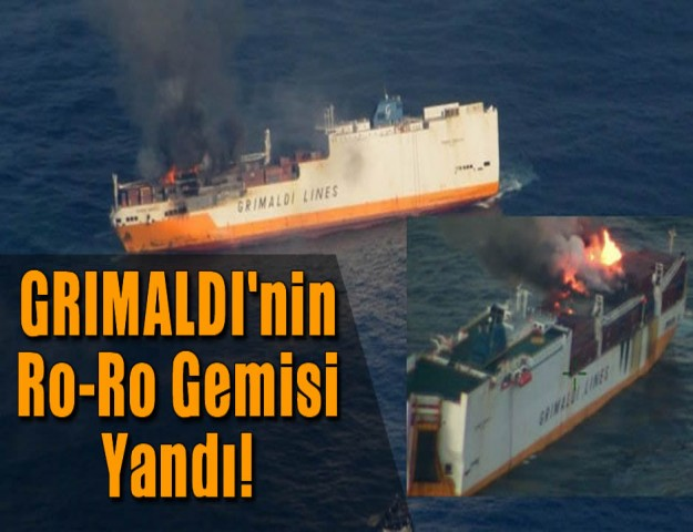 GRIMALDI'nin Ro-Ro Gemisi Yandı!