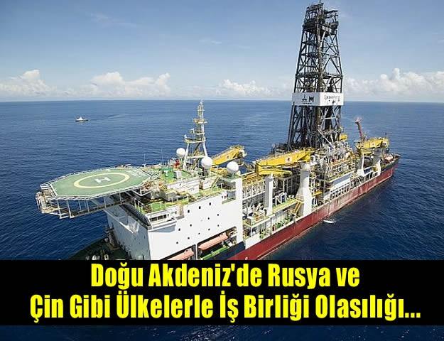 Doğu Akdeniz'de Rusya ve Çin Gibi Ülkelerle İş Birliği Olasılığı...
