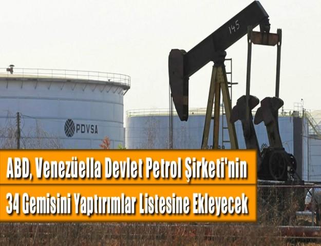 ABD, Venezüella Devlet Petrol Şirketi'nin 34 Gemisini Yaptırımlar Listesine Ekleyecek