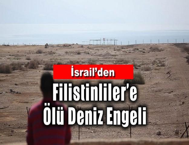 İsrail'den Filistinliler'e Ölü Deniz Engeli