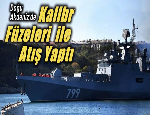Doğu Akdeniz'de Kalibr Füzeleri ile Atış Yaptı