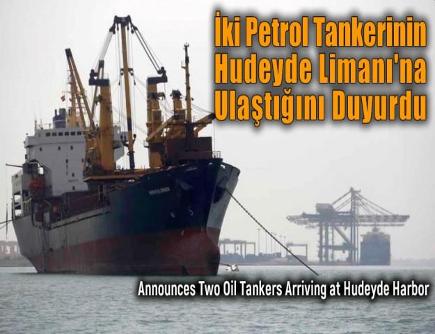 İki Petrol Tankerinin Hudeyde Limanı'na Ulaştığını Duyurdu