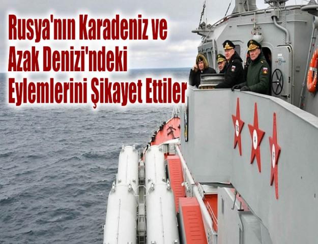Rusya'nın Karadeniz ve Azak Denizi'ndeki Eylemlerini Şikayet Ettiler