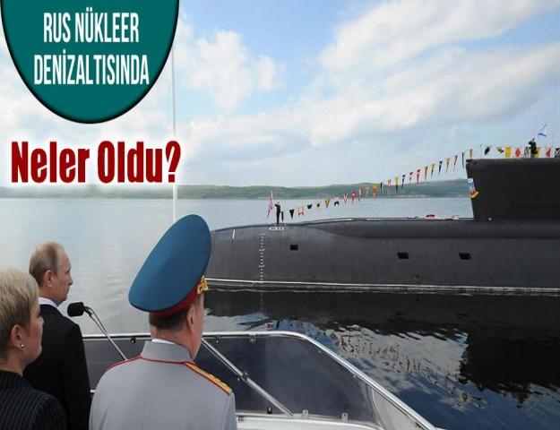 Rus Nükleer Denizaltısında Neler Oldu?