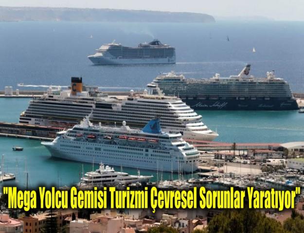''Mega Yolcu Gemisi Turizmi Çevresel Sorunlar Yaratıyor''