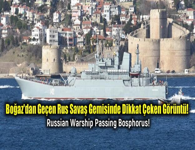 Boğaz'dan Geçen Rus Savaş Gemisinde Dikkat Çeken Görüntü!