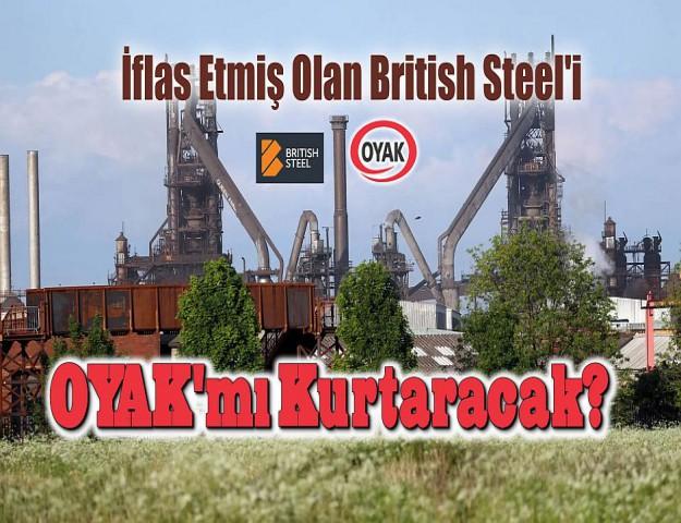 İflas Etmiş Olan British Steel'i OYAK mı Kurtaracak?