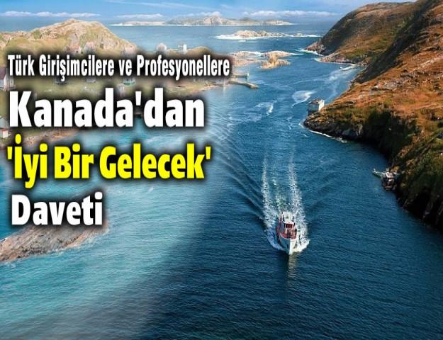 Türk Girişimcilere ve Profesyonellere Kanada'dan 'İyi Bir Gelecek' Daveti