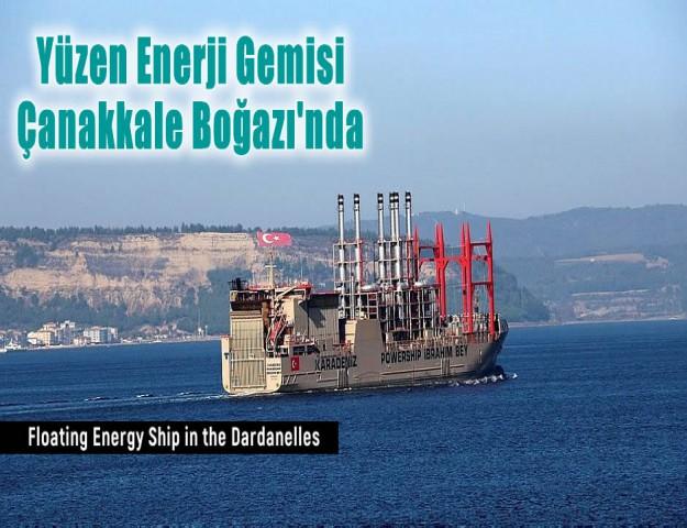 Yüzen Enerji Gemisi Çanakkale Boğazı'nda