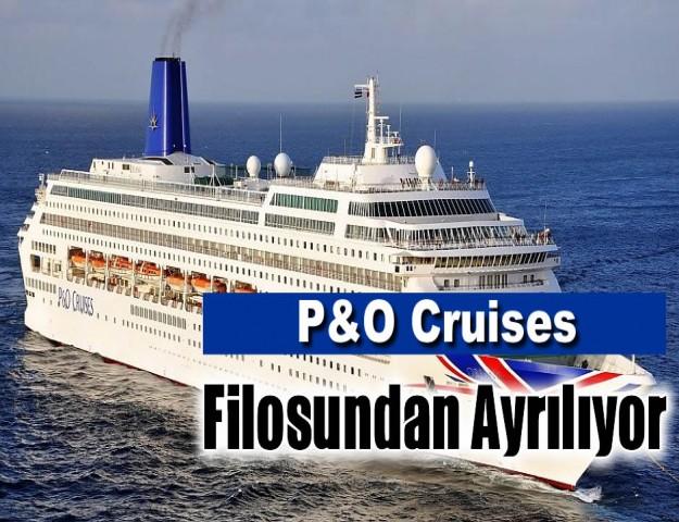 P&O Cruises Filosundan Ayrılıyor