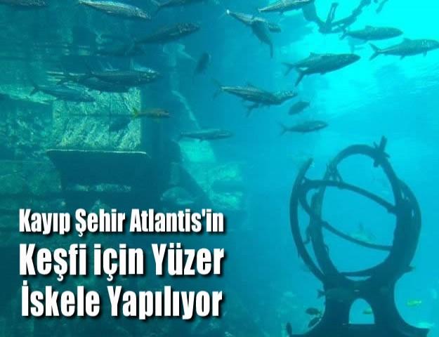 Kayıp Şehir Atlantis'in Keşfi için Yüzer İskele Yapılıyor