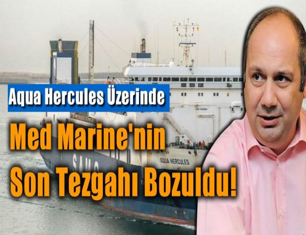 Aqua Hercules Üzerinde Med Marine'nin Son Tezgahı Bozuldu!