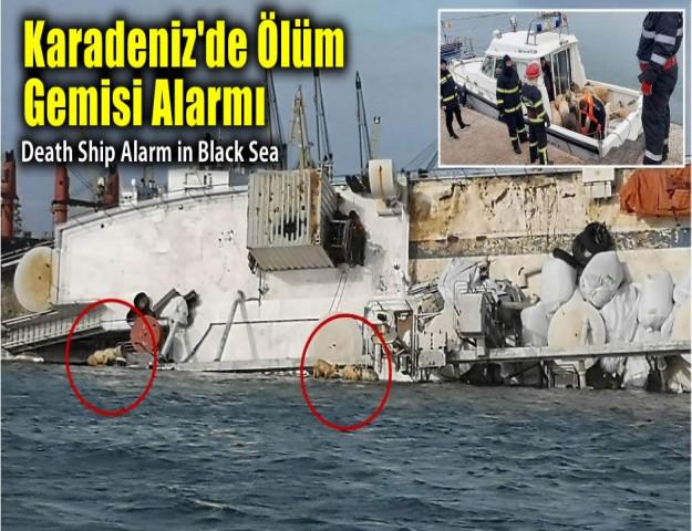 Karadeniz'de Ölüm Gemisi Alarmı