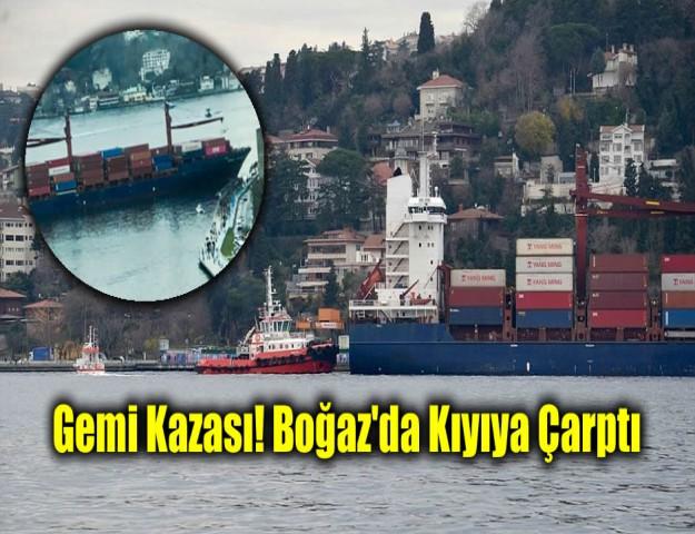Gemi Kazası! Boğaz'da Kıyıya Çarptı