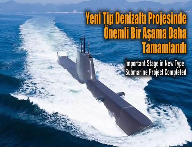 Yeni Tip Denizaltı Projesinde Önemli Bir Aşama Daha Tamamlandı