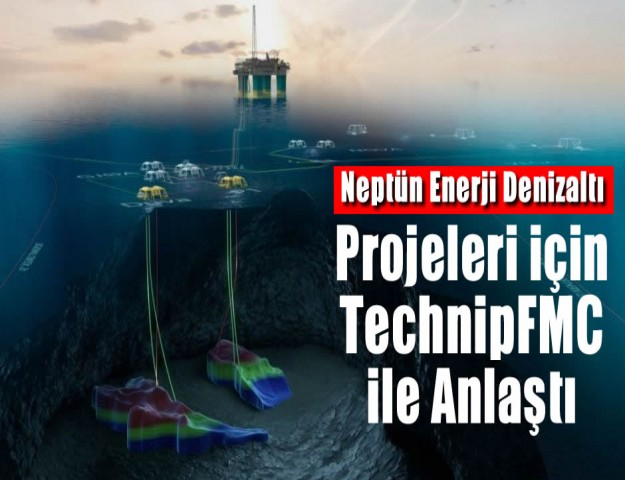 Neptün Enerji Denizaltı Projeleri için TechnipFMC ile Anlaştı