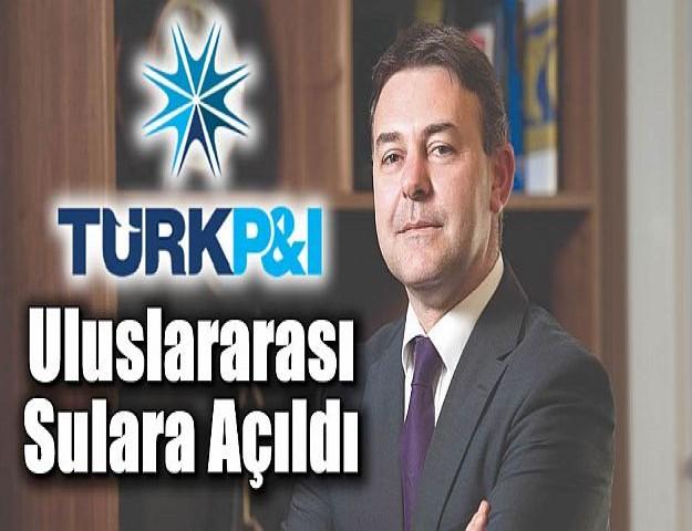 Türk P&I Uluslararası Sulara Açıldı