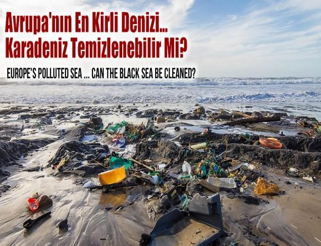 Avrupa'nın En Kirli Denizi... Karadeniz Temizlenebilir Mi?