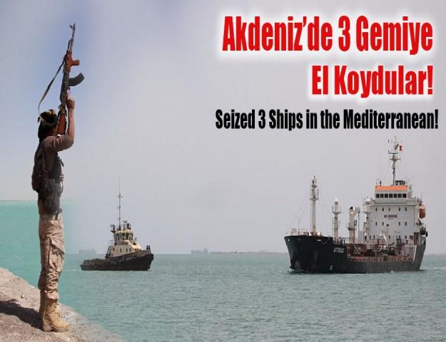 Akdeniz'de 3 Gemiye El Koydular!