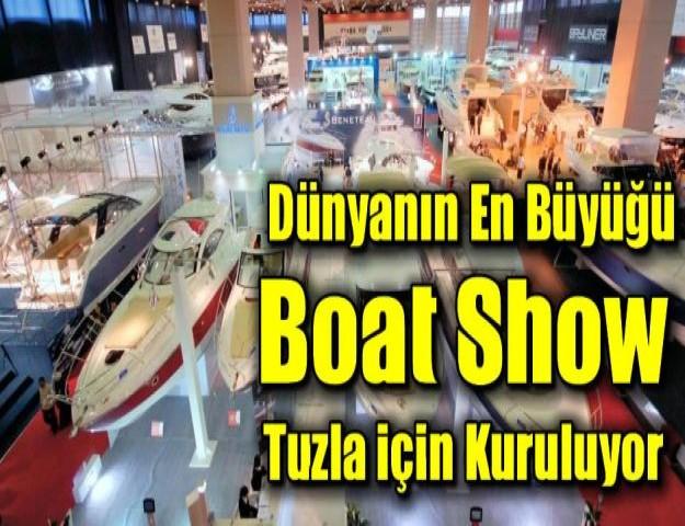 Dünyanın En büyüğü Boat Show Tuzla için Kuruluyor