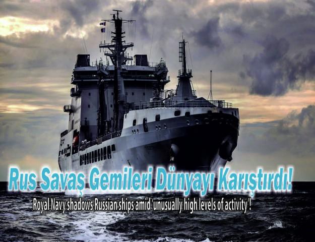 Rus Savaş Gemileri Dünyayı Karıştırdı!