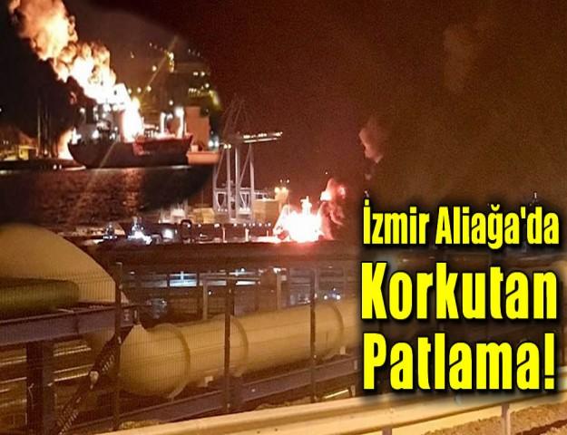 İzmir Aliağa'da Korkutan Patlama