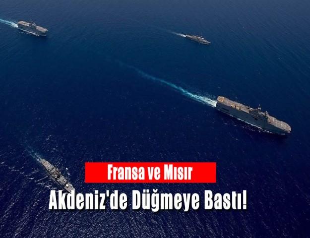 Fransa ve Mısır Akdeniz'de Düğmeye Bastı!