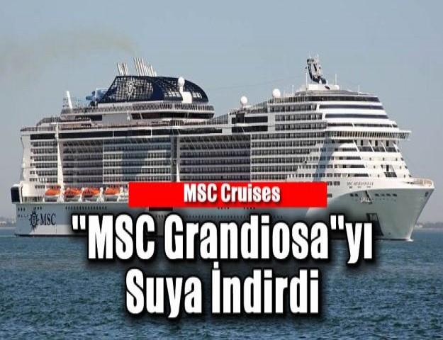 MSC Cruises ''MSC Grandiosa''yı Suya İndirdi